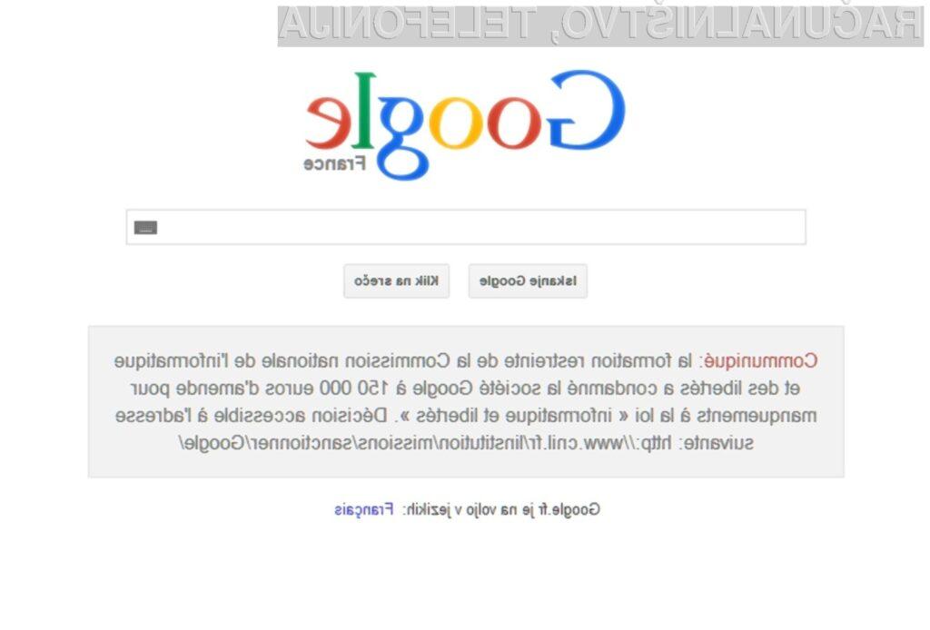Francija je podjetju Google dala jasno vedeti, da ne bo tolerirala kršitev zasebnosti francoskih uporabnikov svetovnega spleta!