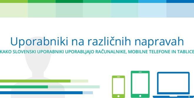 Kako slovenski uporabniki uporabljajo računalnike, mobilne telefone in tablice