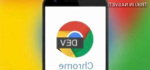 Mobilni spletni brskalnik Chrome Dev omogoča preizkušanje naprednih možnosti!